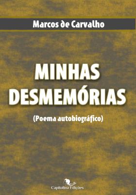 """Capa do livro """"Minhas Desmemórias"""", de Marcos de Carvalho."""